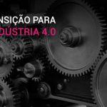 industria-4.0-por-que-empresas-brasileiras-precisam-fazer-a-transicao