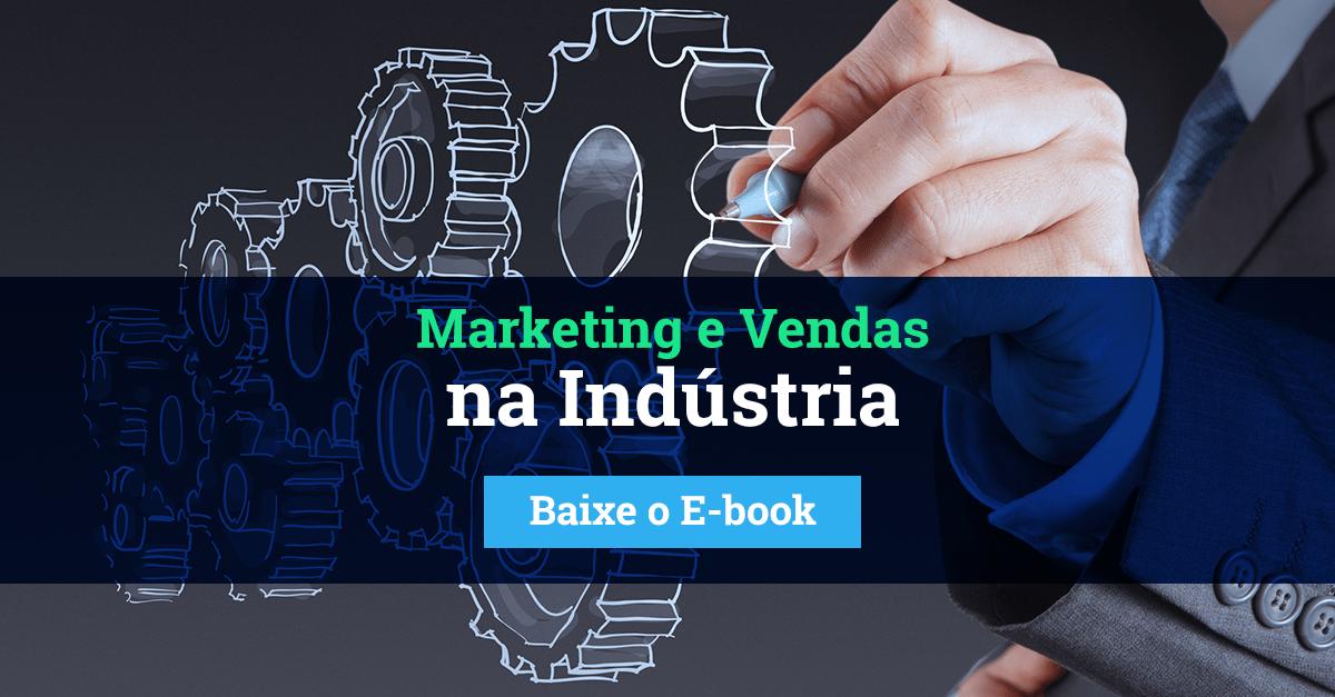 Baixe agora o e-book sobre Marketing e Vendas na indústria.